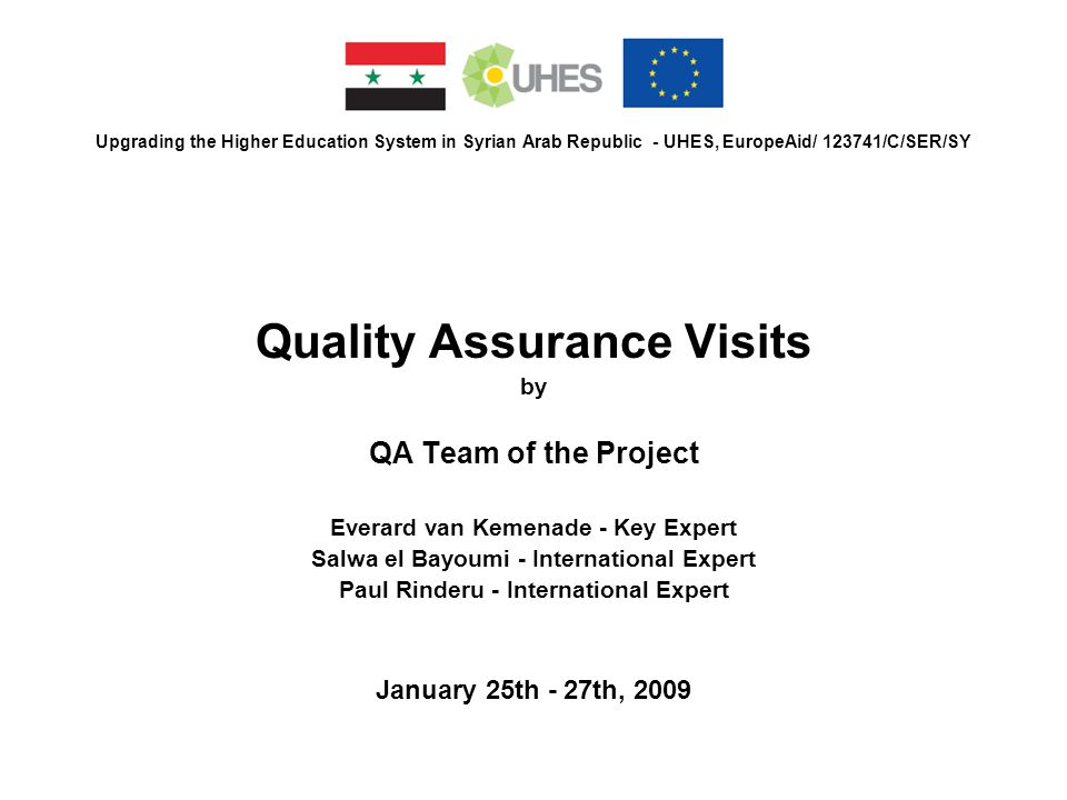 Upgrading the Higher Education System in Syrian Arab Republic - UHES, EuropeAid/ 123741/C/SER/SY Quality Assurance Visits by QA Team of the Project Ev