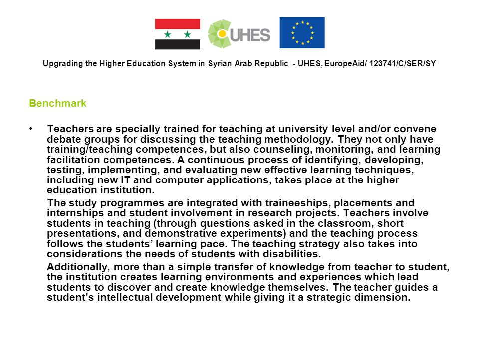 Upgrading the Higher Education System in Syrian Arab Republic - UHES, EuropeAid/ 123741/C/SER/SY Benchmark Teachers are specially trained for teaching