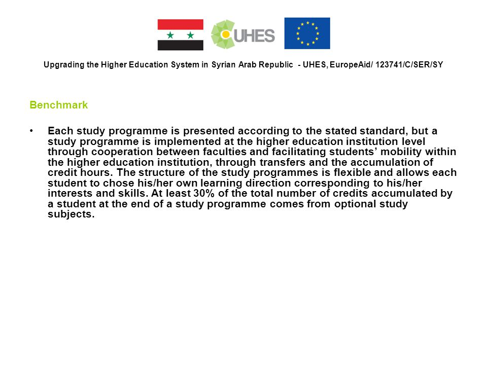 Upgrading the Higher Education System in Syrian Arab Republic - UHES, EuropeAid/ 123741/C/SER/SY Benchmark Each study programme is presented according
