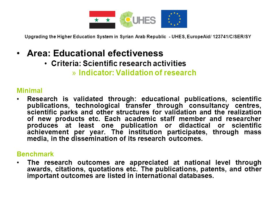 Upgrading the Higher Education System in Syrian Arab Republic - UHES, EuropeAid/ 123741/C/SER/SY Area: Educational efectiveness Criteria: Scientific r