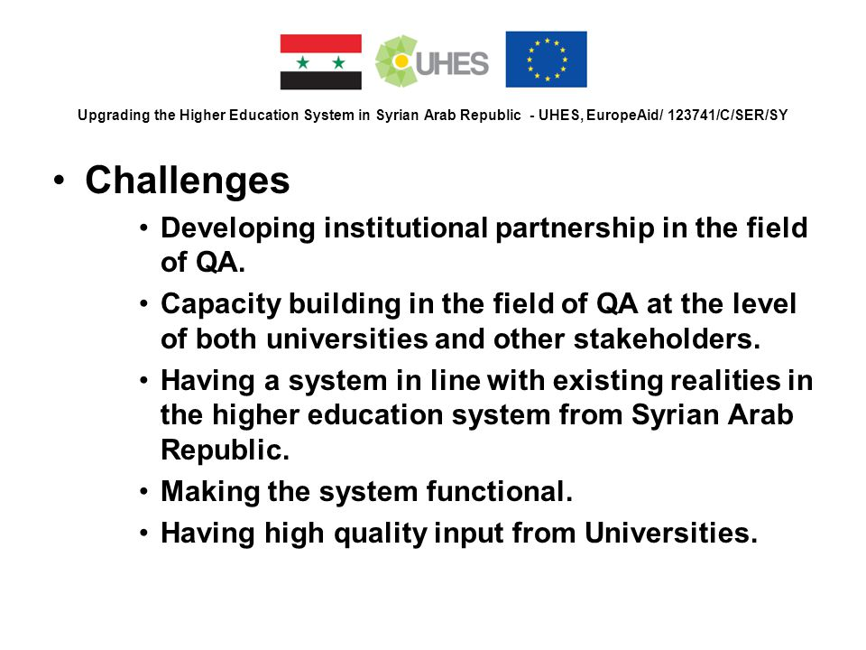 Upgrading the Higher Education System in Syrian Arab Republic - UHES, EuropeAid/ 123741/C/SER/SY Challenges Developing institutional partnership in th