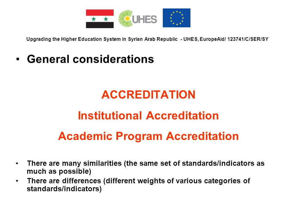 Upgrading the Higher Education System in Syrian Arab Republic - UHES, EuropeAid/ 123741/C/SER/SY General considerations ACCREDITATION Institutional Ac