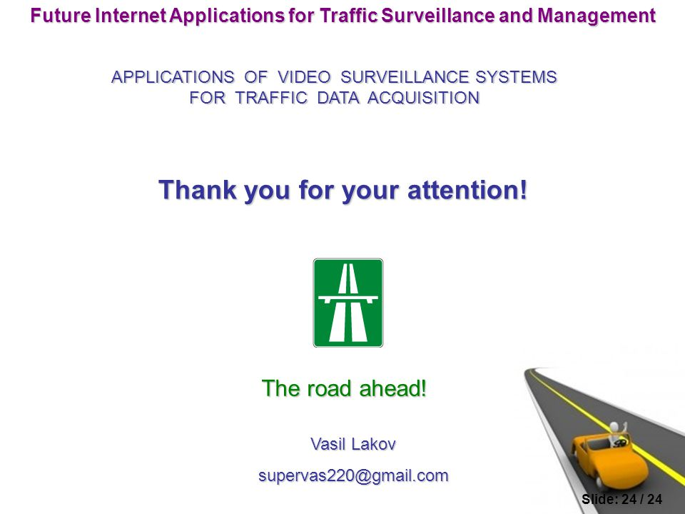 Future Internet Applications for Traffic Surveillance and Management Thank you for your attention.
