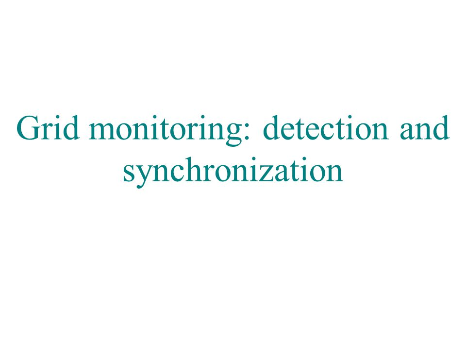 Grid-connected PWM voltage source converters: opportunities and challenges Marco Liserre liserre@ieee.org Grid monitoring: detection and synchronization