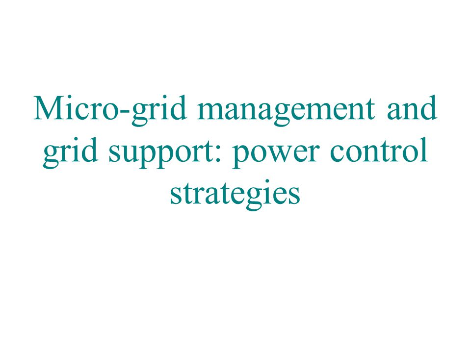 Grid-connected PWM voltage source converters: opportunities and challenges Marco Liserre liserre@ieee.org Micro-grid management and grid support: power control strategies