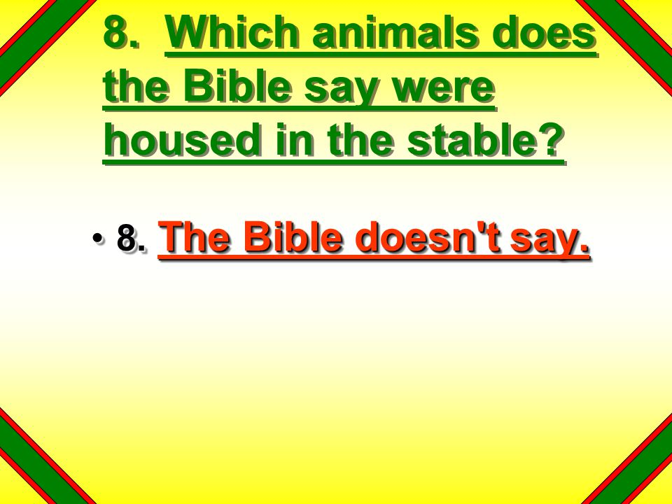 8. Which animals does the Bible say were housed in the stable.