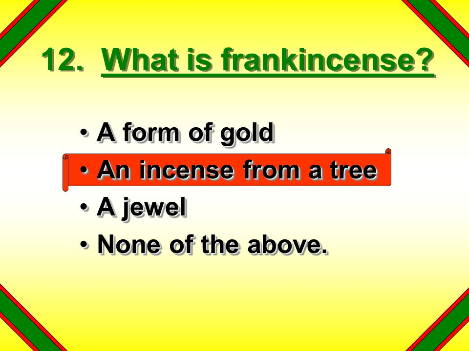 12. What is frankincense.