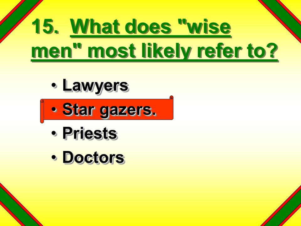 15. What does wise men most likely refer to. LawyersLawyers Star gazers.Star gazers.