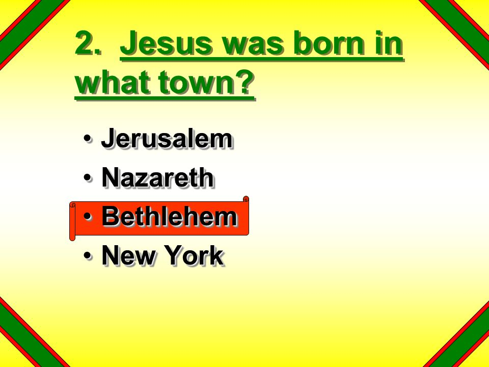 2. Jesus was born in what town.