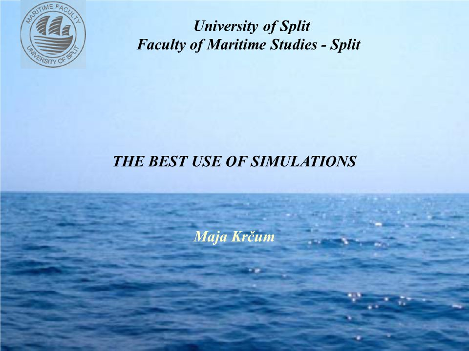 University of Split Faculty of Maritime Studies - Split THE BEST USE OF SIMULATIONS Maja Krčum