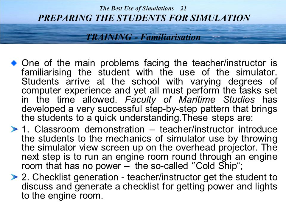One of the main problems facing the teacher/instructor is familiarising the student with the use of the simulator.
