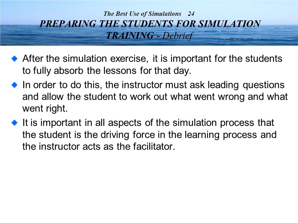 After the simulation exercise, it is important for the students to fully absorb the lessons for that day.