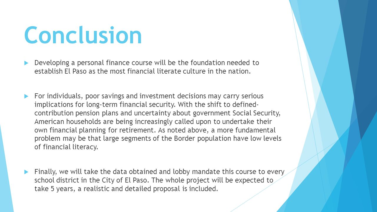 Conclusion  Developing a personal finance course will be the foundation needed to establish El Paso as the most financial literate culture in the nation.