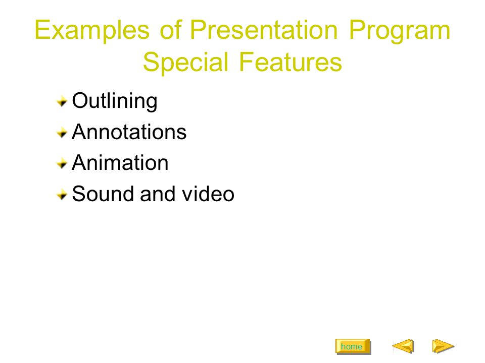 home Examples of Presentation Program Special Features Outlining Annotations Animation Sound and video
