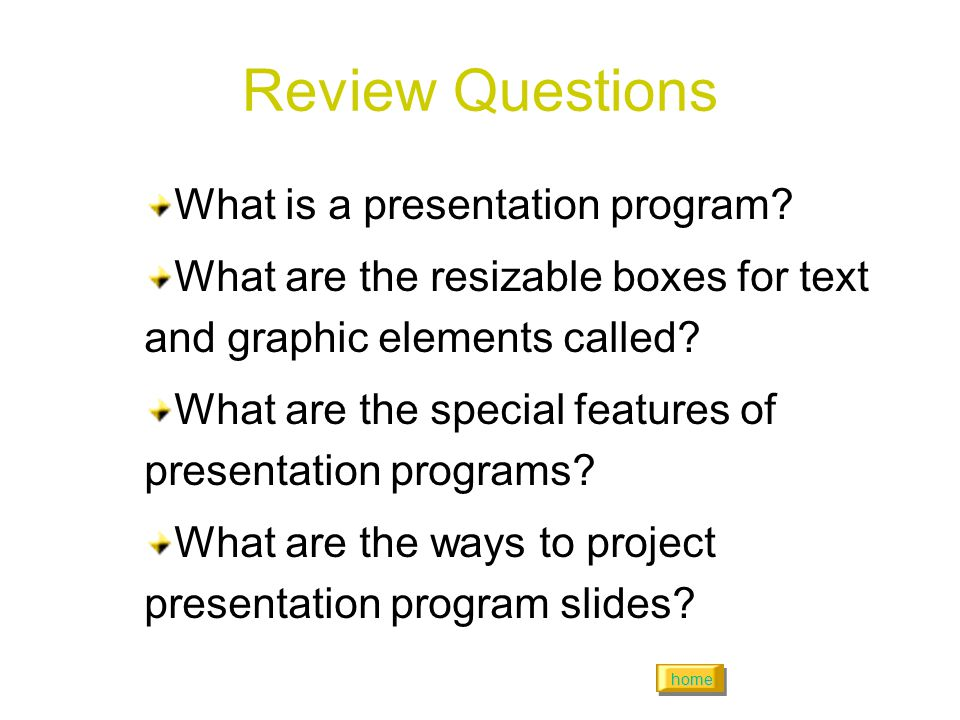 home Review Questions What is a presentation program.