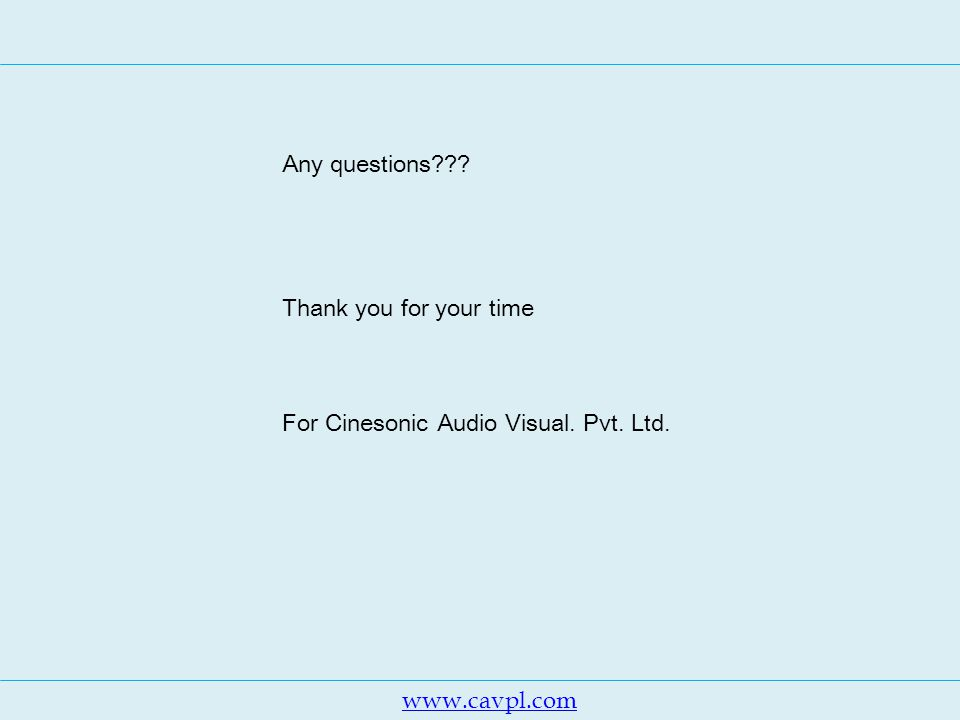 www.cavpl.com Any questions??? Thank you for your time For Cinesonic Audio Visual. Pvt. Ltd.
