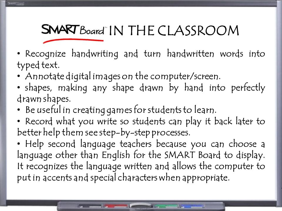IN THE CLASSROOM Recognize handwriting and turn handwritten words into typed text. Annotate digital images on the computer/screen. shapes, making any