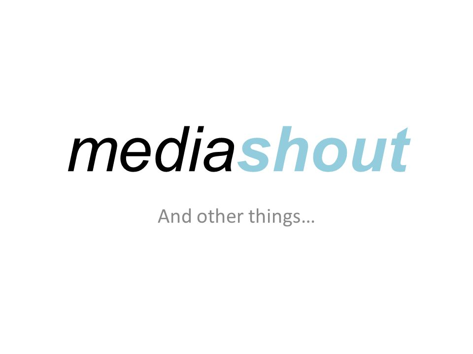 mediashout And other things…