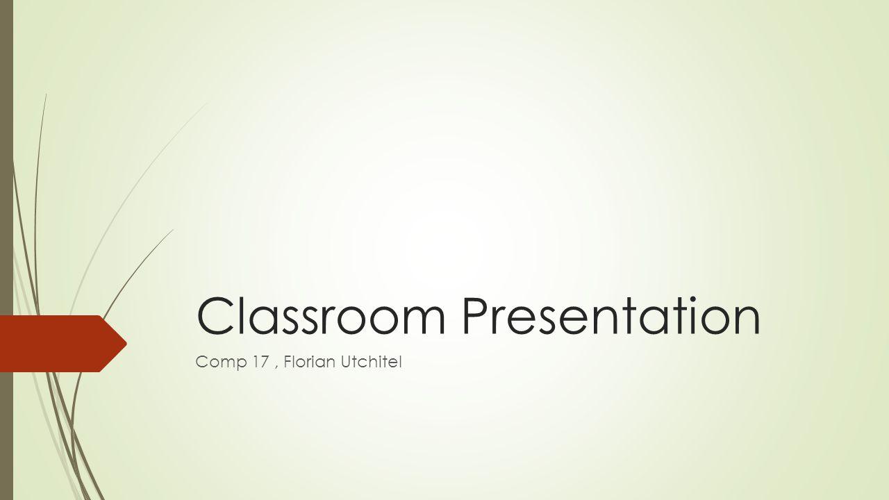 Classroom Presentation Comp 17, Florian Utchitel