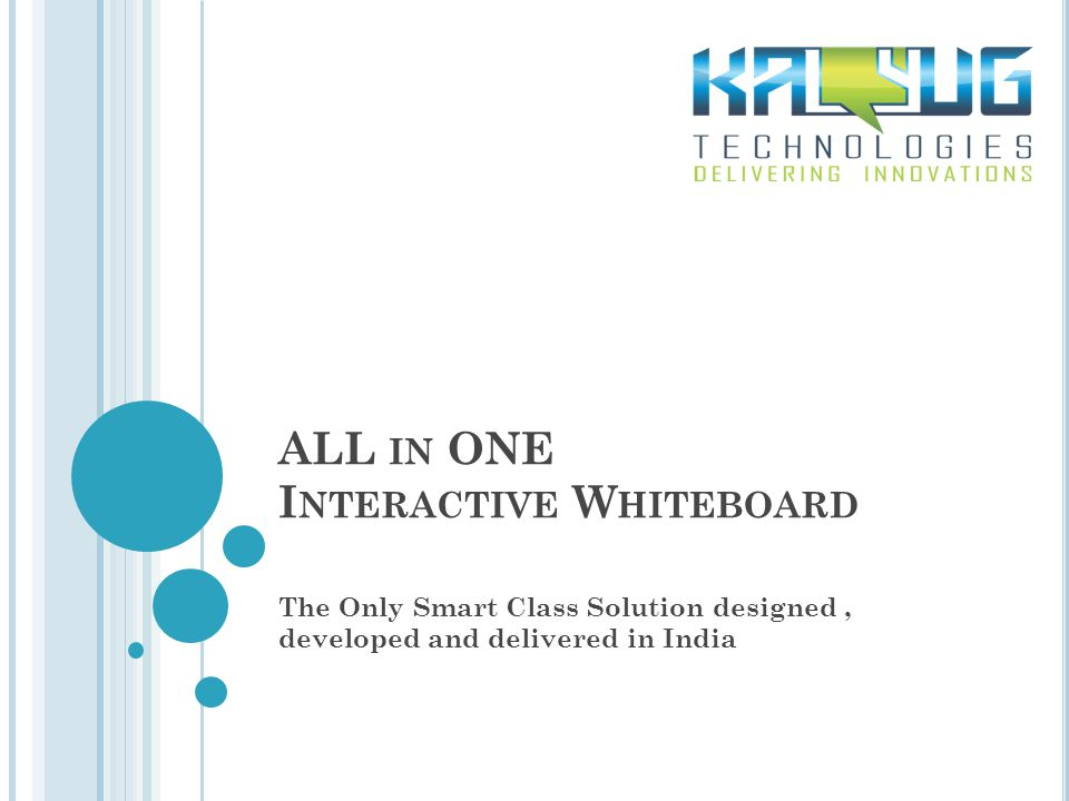 ALL IN ONE I NTERACTIVE W HITEBOARD The Only Smart Class Solution designed, developed and delivered in India