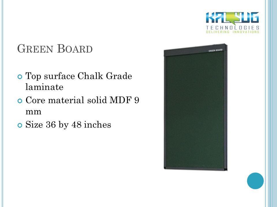 G REEN B OARD Top surface Chalk Grade laminate Core material solid MDF 9 mm Size 36 by 48 inches