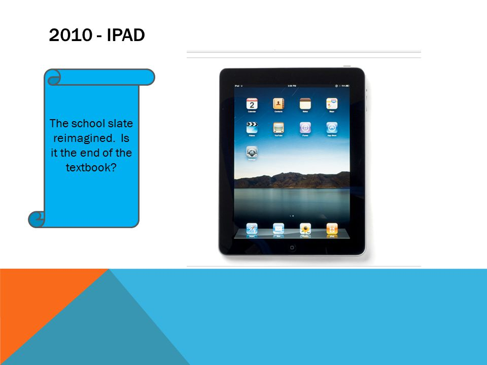 2010 - IPAD The school slate reimagined. Is it the end of the textbook?