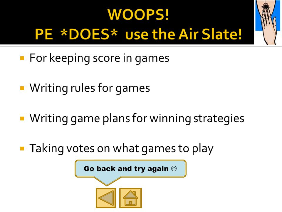  For keeping score in games  Writing rules for games  Writing game plans for winning strategies  Taking votes on what games to play Go back and try again