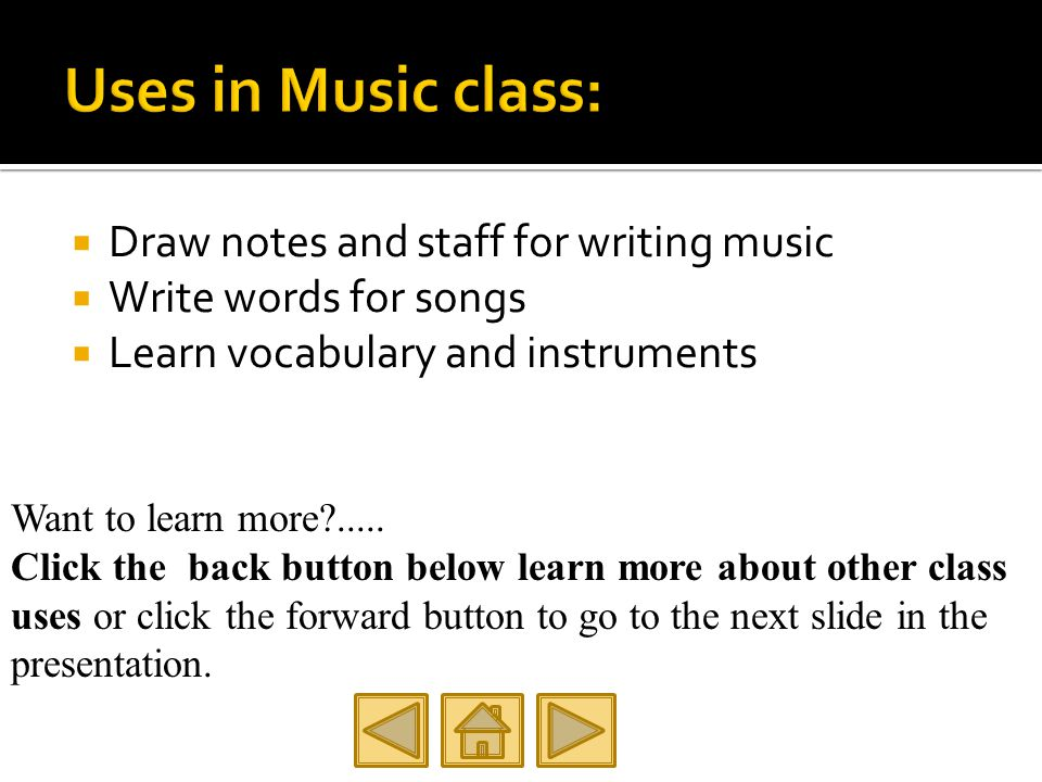  Draw notes and staff for writing music  Write words for songs  Learn vocabulary and instruments Want to learn more .....