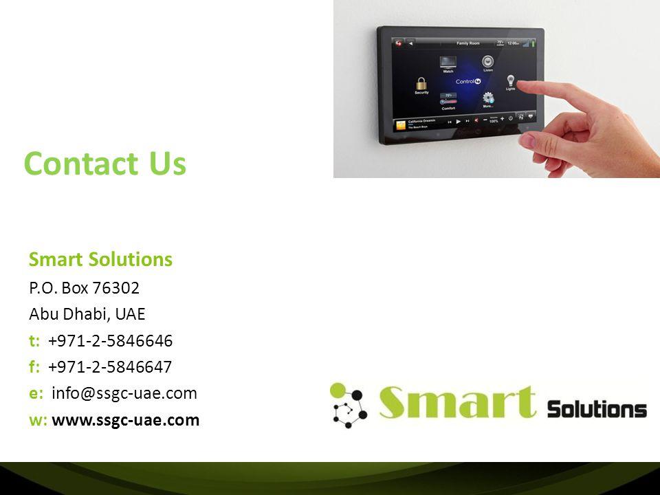 Contact Us Smart Solutions P.O. Box 76302 Abu Dhabi, UAE t: +971-2-5846646 f: +971-2-5846647 e: info@ssgc-uae.com w: www.ssgc-uae.com