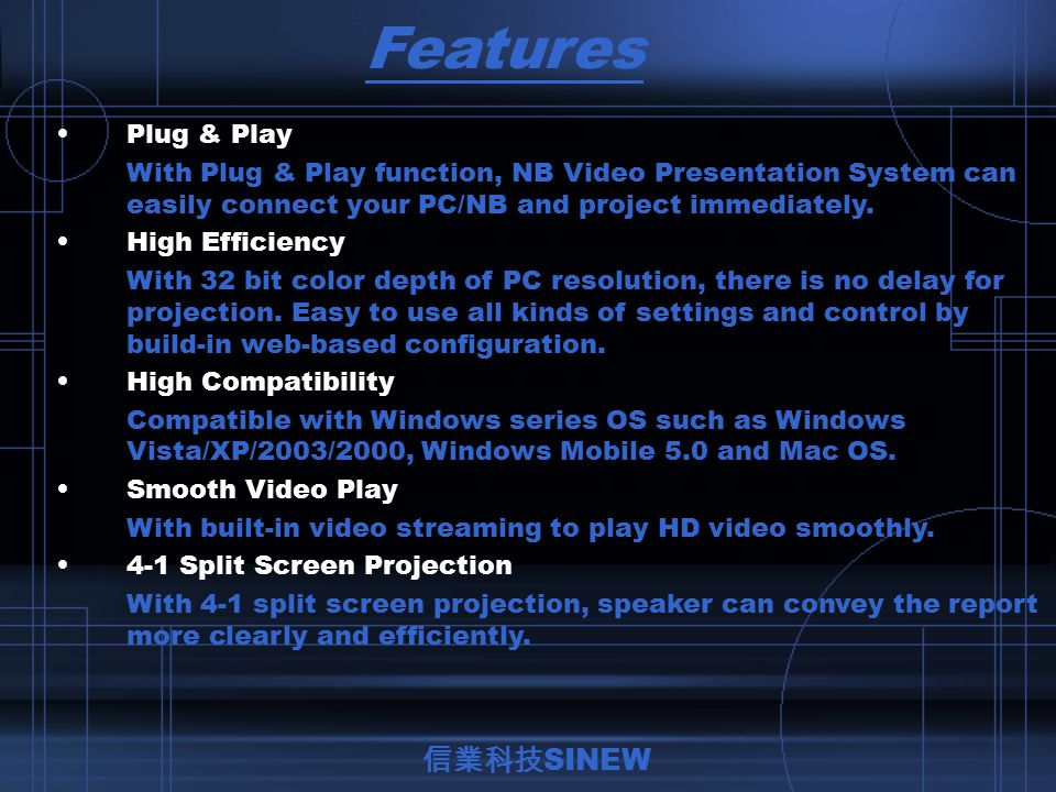 Plug & Play 1. Insert USB Token 2. Auto-Run Program3. Start to Project 信業科技 SINEW