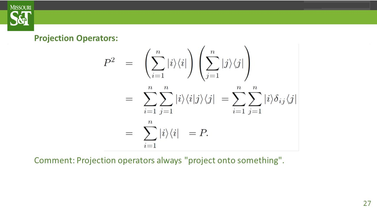 Projection Operators: Comment: Projection operators always project onto something .