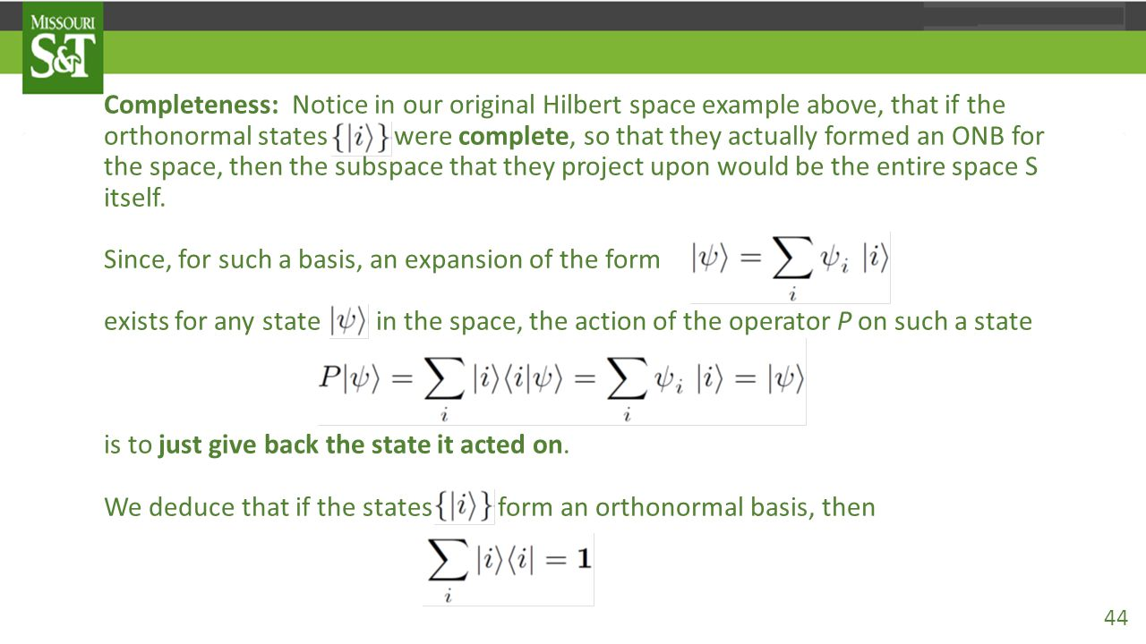 Completeness: Notice in our original Hilbert space example above, that if the orthonormal states {|i 〉 } were complete, so that they actually formed a