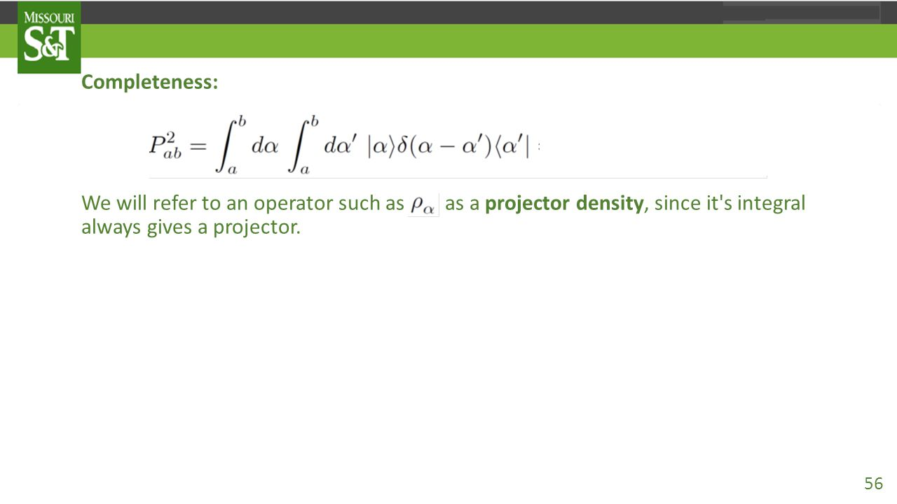 Completeness: We will refer to an operator such as as a projector density, since it s integral always gives a projector.