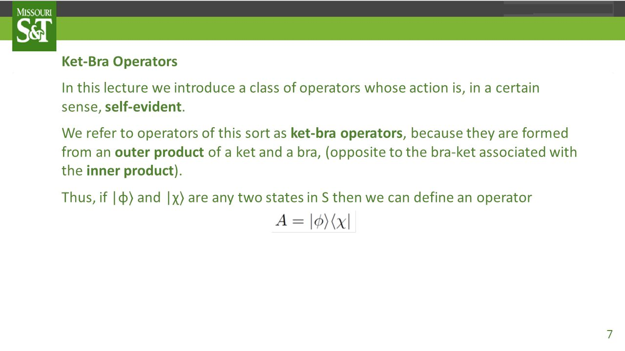 Ket-Bra Operators In this lecture we introduce a class of operators whose action is, in a certain sense, self-evident. We refer to operators of this s