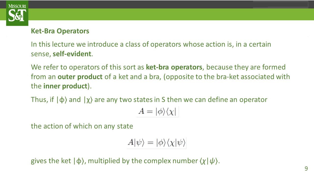 Ket-Bra Operators In this lecture we introduce a class of operators whose action is, in a certain sense, self-evident.