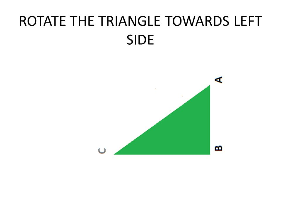 ROTATE THE TRIANGLE TOWARDS LEFT SIDE