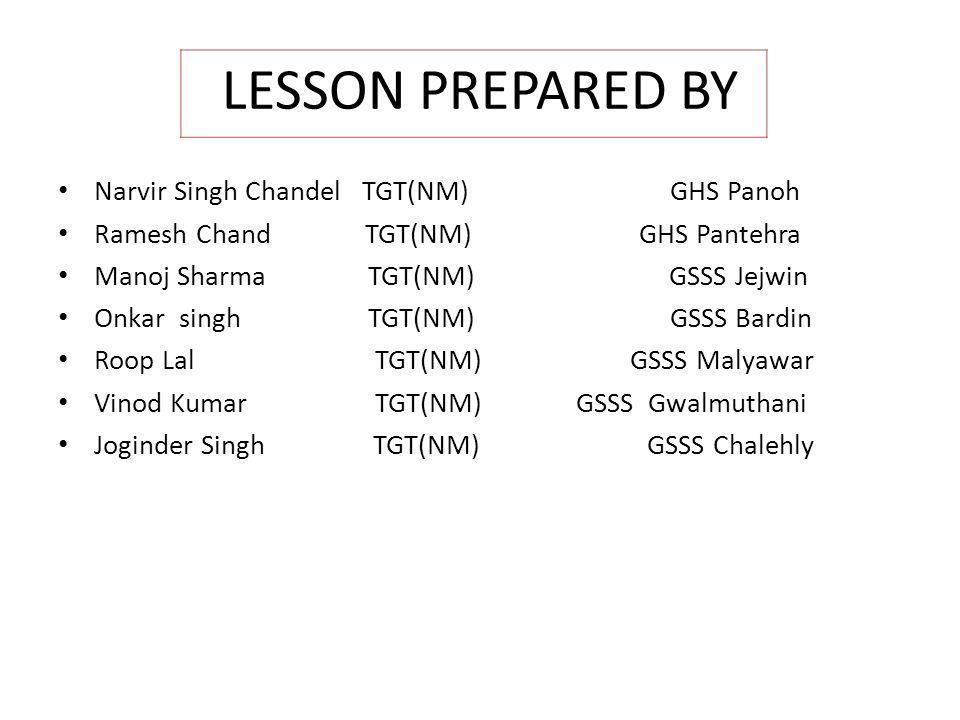 LESSON PREPARED BY Narvir Singh Chandel TGT(NM) GHS Panoh Ramesh Chand TGT(NM) GHS Pantehra Manoj Sharma TGT(NM) GSSS Jejwin Onkar singh TGT(NM) GSSS