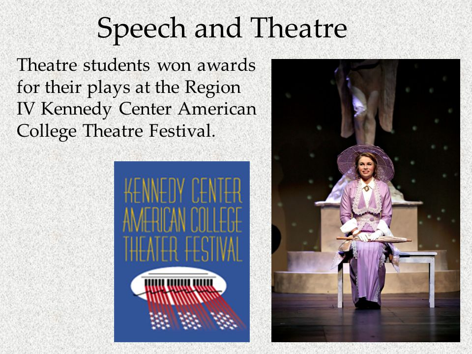 Speech and Theatre Theatre students won awards for their plays at the Region IV Kennedy Center American College Theatre Festival.