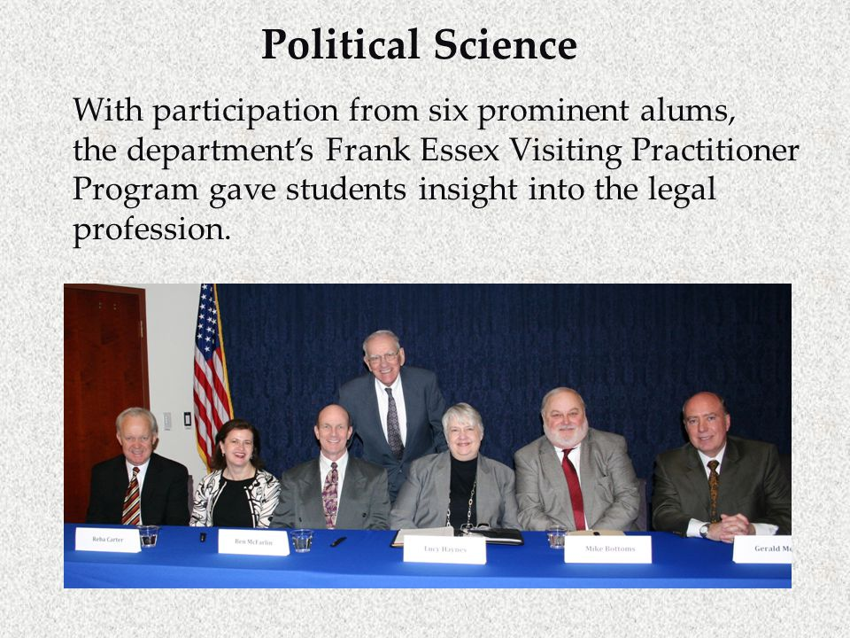 Political Science With participation from six prominent alums, the department's Frank Essex Visiting Practitioner Program gave students insight into the legal profession.