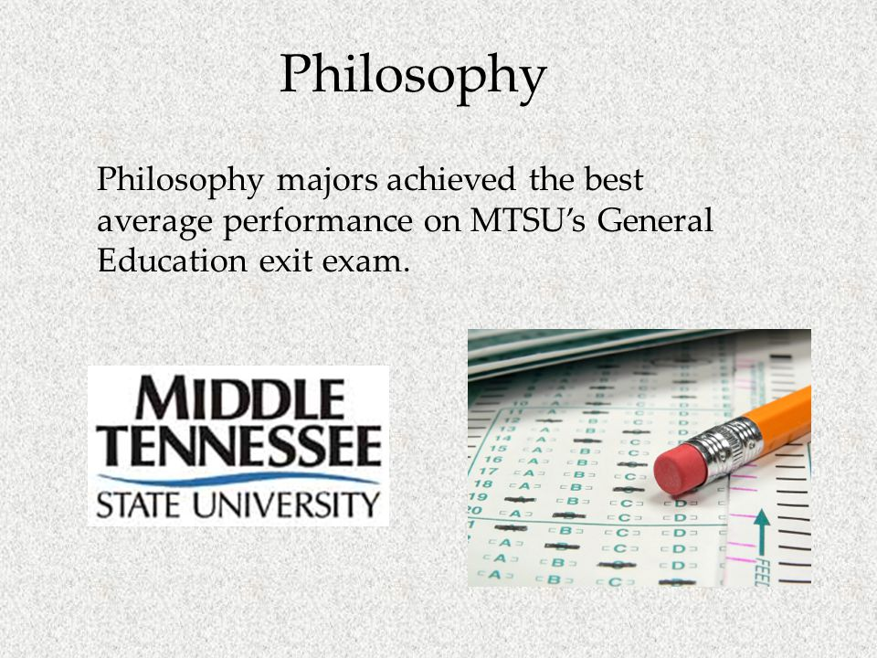Philosophy Philosophy majors achieved the best average performance on MTSU's General Education exit exam.