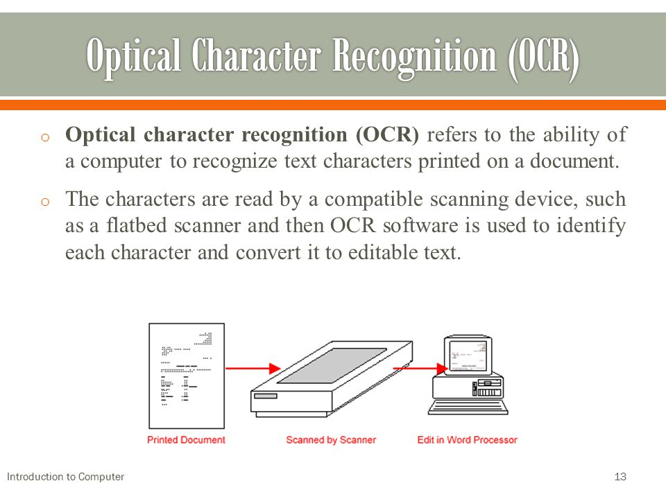 o Optical character recognition (OCR) refers to the ability of a computer to recognize text characters printed on a document. o The characters are rea