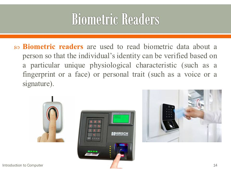  Biometric readers are used to read biometric data about a person so that the individual's identity can be verified based on a particular unique phys