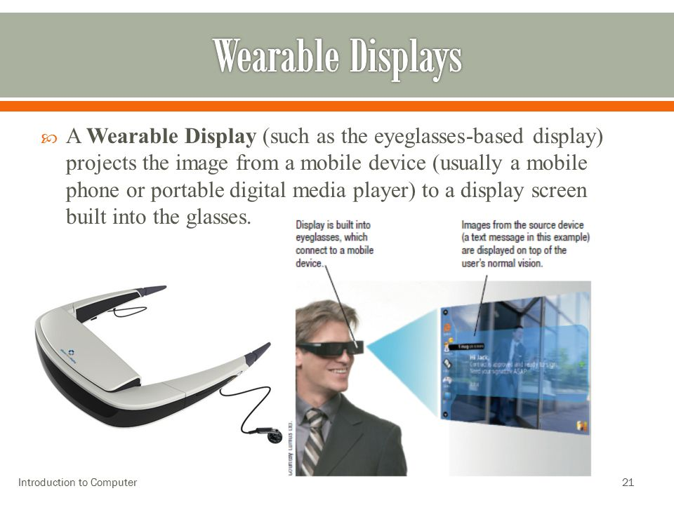 21  A Wearable Display (such as the eyeglasses-based display) projects the image from a mobile device (usually a mobile phone or portable digital med