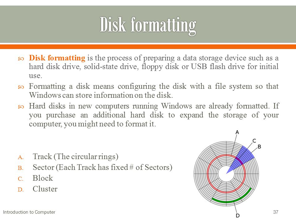  Disk formatting is the process of preparing a data storage device such as a hard disk drive, solid-state drive, floppy disk or USB flash drive for i