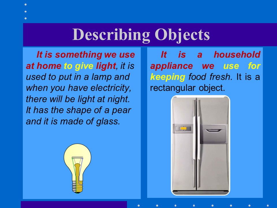 It is something we use at home to give light, it is used to put in a lamp and when you have electricity, there will be light at night.