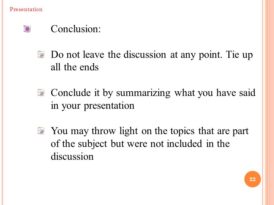22 Presentation Conclusion: Do not leave the discussion at any point.