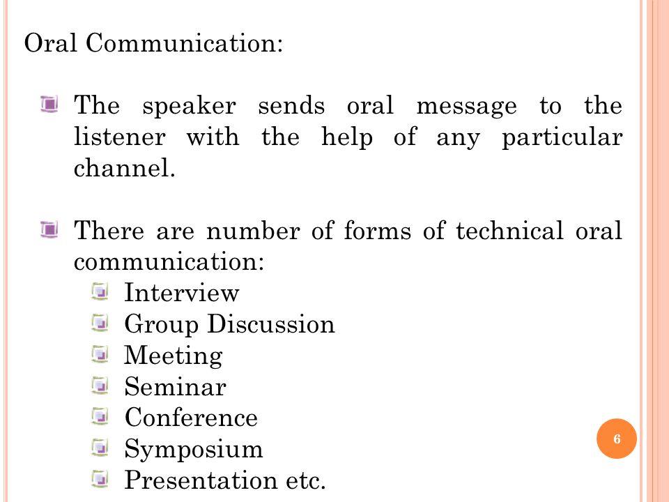 6 Oral Communication: The speaker sends oral message to the listener with the help of any particular channel.