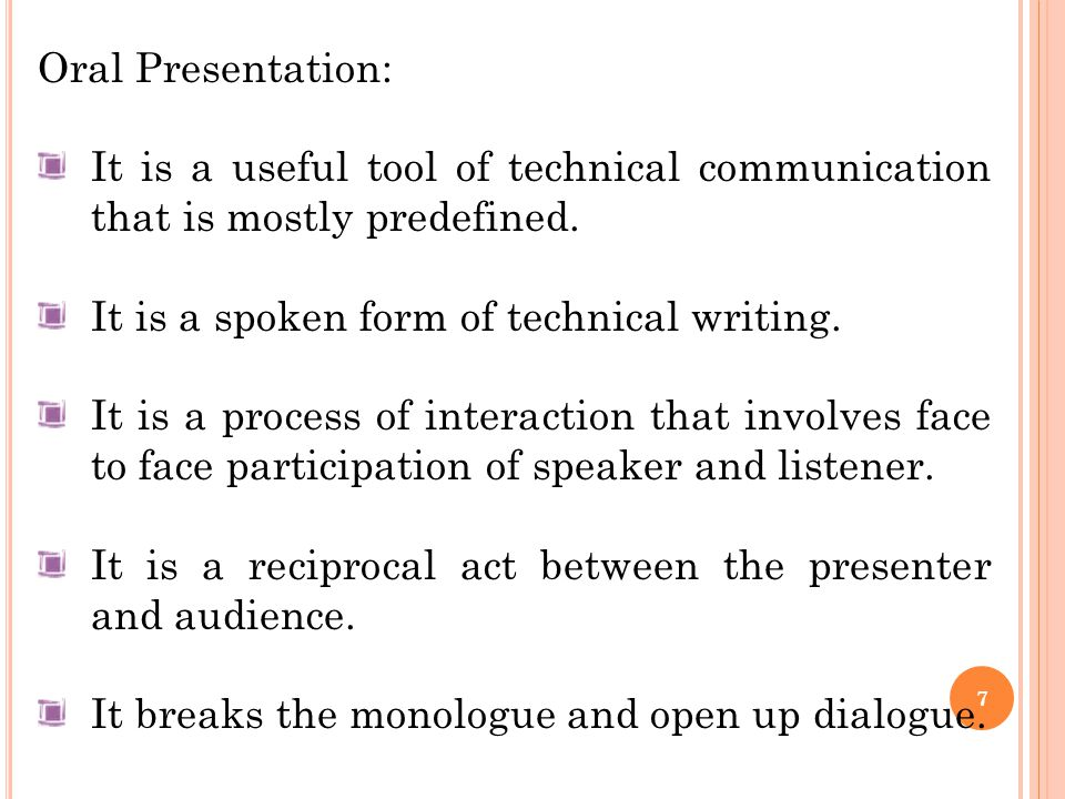 7 Oral Presentation: It is a useful tool of technical communication that is mostly predefined. It is a spoken form of technical writing. It is a proce