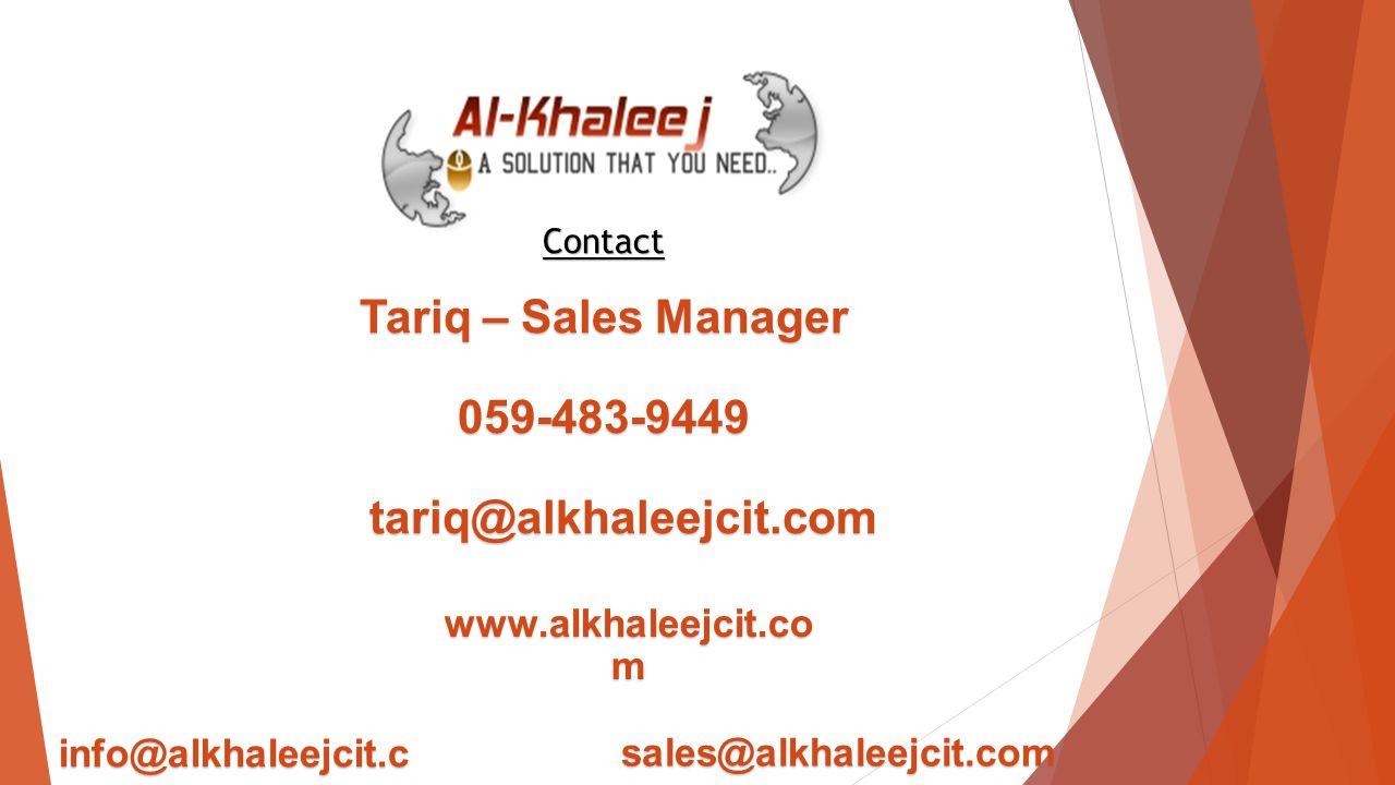 Contact Tariq – Sales Manager 059-483-9449 tariq@alkhaleejcit.com tariq@alkhaleejcit.com info@alkhaleejcit.c om sales@alkhaleejcit.com www.alkhaleejcit.co m