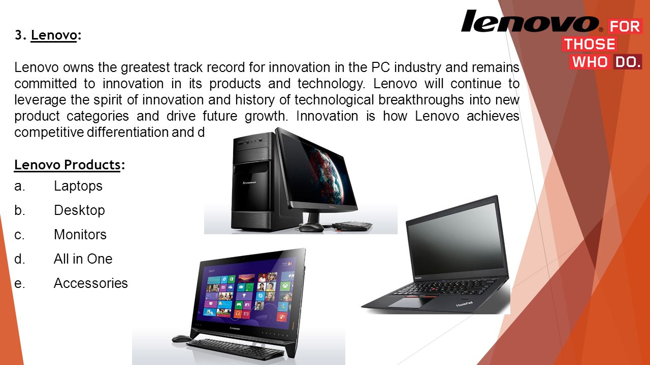 3. Lenovo: Lenovo owns the greatest track record for innovation in the PC industry and remains committed to innovation in its products and technology.